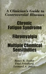 Clinician's Guide To Controversial Illnesses: Chronic Fatigue Syndrome, Fibromyalgia, and Multiple Chemical Sensitivities