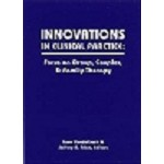 Innovations in Clinical Practice: Focus on Groups, Couples, & Family Therapy