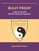 Bully Proof: Empower Yourself Without Overpowering Others