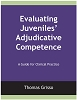 Evaluating Juveniles' Adjudicative Competence: A Guide for Clinical Practice